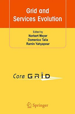 Grid and Services Evolution By Meyer, Norbert (EDT)/ Talia, Domenico (EDT)/ Yahyapour, Ramin (EDT)