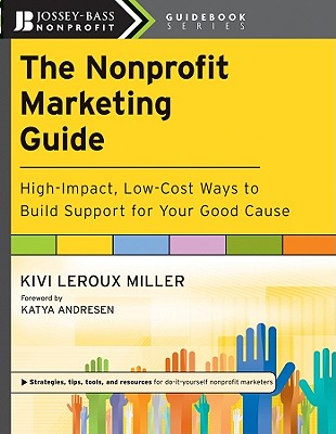 The Nonprofit Marketing Guide By Miller, Kivi Leroux/ Andresen, Katya (FRW)